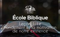 ÉCOLE BIBLIQUE- LEÇON 1: LE FONDEMENT ET LA MOTIVATION DE NOTRE EXISTENCE 05.09.2020