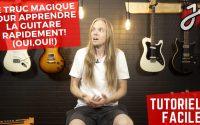 LE truc MAGIQUE pour apprendre la guitare RAPIDEMENT! (Oui,oui!) - Cours de Guitare Gratuit
