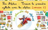 Leçon 16 sur Les Alphas : Trouve la première syllabe avec les alphas (version 2)