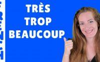 TRES - TROP - BEAUCOUP : leçon de français - French lesson - très, trop ou beaucoup?