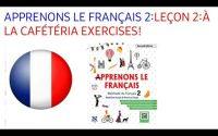 APPRENONS LE FRANÇAIS 2:LEÇON 2:À LA CAFÉTÉRIA EXERCISES!
