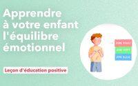 Apprendre l'équilibre émotionnel à votre enfant - Leçon d'éducation positive