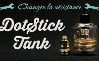 Clearomiseur DotStick Tank Dotmod | Changement de résistance | Tutoriel FR