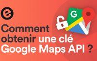 Comment obtenir une clé Google Maps API ? | Tutoriel