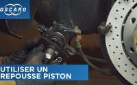 Comment utiliser un repousse-piston - Tutoriel Oscaro