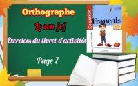 Les exercices sur l'orthographe de la leçon :le son [e]. Page 7.
