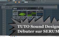 TUTORIEL SOUND DESIGN - DÉBUTER SUR SERUM