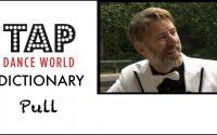 Tap Dance Dictionary / PULL / Dictionnaire des pas de claquettes - Tutoriel - Tutorial - TDW