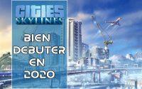 Tutoriel Cities Skylines - Bien débuter en 2020!