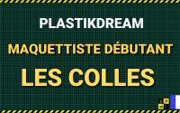 ✅ Plastikdream Maquette débutant: Tutoriel Les Colles.