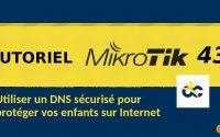 Tutoriel Mikrotik en Français 43 - Utiliser un DNS sécurisé pour protéger vos enfants (2019)