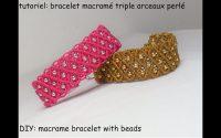 tutoriel: bracelet macramé triple arceaux perlé (DIY: macrame bracelet with beads)