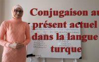 Apprendre le turc *** Leçon N17: Comment conjuguer un verbe au présent actuel dans la langue turc