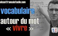 Augmenter son vocabulaire en français -  leçon  autour du mot vivre