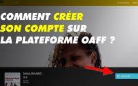 Comment créer son compte sur la plateforme OAFF | Tutoriel
