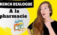 FRENCH DIALOGUE : A LA PHARMACIE, French conversation, Leçon de français