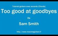 Too good at goodbyes (Sam Smith)- Tutoriel guitare avec accords et partition en description (Chords)