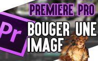 Tutoriel Adobe Premiere Pro | Faire bouger une image