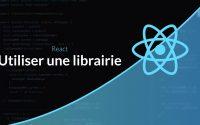 Tutoriel React : Utiliser une librairie classique dans React