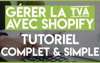 Comment Gérer la TVA avec Shopify - Le Tutoriel Complet et Simple