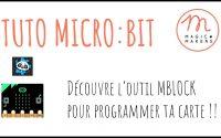 Découvre l'outil Mblock pour programmer ta carte Micro:Bit - Tutoriel Magic Makers