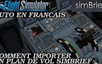 FLIGHT SIMULATOR 2020 | TUTORIEL FRANCAIS | IMPORTER UN PLAN DE VOL SIMBRIEF | A32NX | FS2020