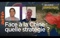 Face à la Chine : quelle stratégie ? - Une Leçon de géopolitique # 20 - Le Dessous des cartes  -ARTE