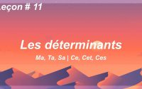 Ma, Ta, Sa   Ce, Cet, Ces   Les Déterminants   Leçon #11