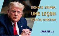 Donald Trump, Une Leçon Pour Le Chrétien(Partie 1)