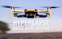 HYPERLAPSE avec son DRONE : un effet de DINGUE ! Tutoriel