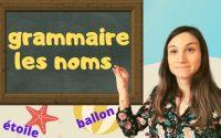 Leçon de grammaire: Les noms/ 9 minutes pour tout comprendre!