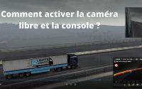 TUTORIEL - COMMENT ACTIVER LA CONSOLE ET LA CAMÉRA LIBRE DANS ETS2 ???