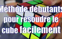 TUTORIEL Comment résoudre un Rubik's Cube Méthode débutants Tutoriel rubik's cube 3x3