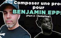 Composer une prod pour BENJAMIN EPPS (PART 2 - Sampling) [Tutoriel Fl-Studio]