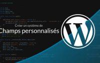 Tutoriel WordPress : Champs personnalisés
