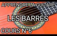 APPRENDRE LA GUITARE FACILEMENT/ LES BARRÉS / COURS N°6