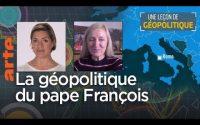La géopolitique du pape François - Une Leçon de géopolitique #31 – Le Dessous des cartes   ARTE