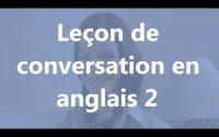 Leçon de conversation en ANGLAIS 2