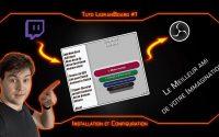 TUTORIEL du Streaming - LioranBoard#1 : Installation et Configuration