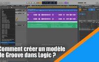 Tutoriel Logic Pro X (en Français): les modèles de Groove (Groove Template).