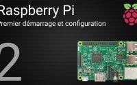 Tutoriel Raspberry Pi : 2 - Premier démarrage et configuration