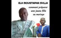 ELH MOUSTAPHA SYLLA ( Comment préparer une jeune fille au mariage...) Une leçon de vie aux parents