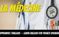 Leçon d'anglais, vocabulaire, La médecine - Learn English for French Speakers, Medicine