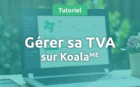 Tutoriel : Comment gérer sa TVA sur KoalaME ?