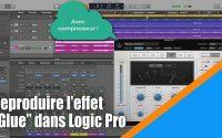 """Tutoriel Logic Pro X (en Français): comment reproduire l'effet """"Glue""""."""