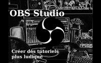 Obs studio et le tutoriel dynamique
