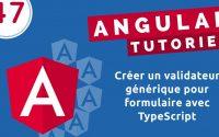 Tutoriel  Angular #47 - Créer un validateur générique & global pour le formulaire