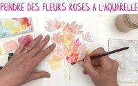 Tutoriel : peindre un bouquet de fleurs roses à l'aquarelle