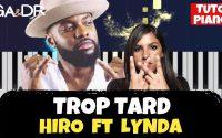 Hiro - Trop tard ft Lynda (PIANO COVER TUTORIEL KARAOKE ) [ Ga&Dr Piano Tuto ]