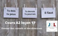 JKL - cours A2 leçon 17 - Donner des conseils et des directives